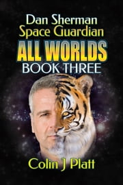 Dan Sherman Space Guardian All Worlds Book Three ebook by Colin J Platt