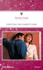 Expecting The Cowboy's Baby ebook by