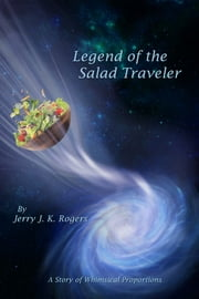 Legend of the Salad Traveler ebook by Jerry J. K. Rogers