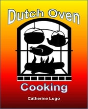 Dutch Oven Cooking ebook by Catherine Lugo