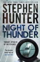 Night of Thunder - A Bob Lee Swagger sniper thriller! ebook by Stephen Hunter