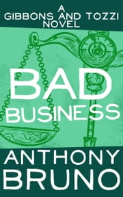 Bad Business - A Gibbons and Tozzi Novel (Book 4) ebook by Anthony Bruno