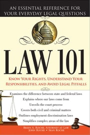 Law 101 - An Essential Reference for Your Everyday Legal Questions ebook by Brien Roche, John Roche, Sean Roche