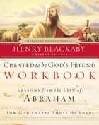 Created to Be God's Friend Workbook ebook by Henry Blackaby