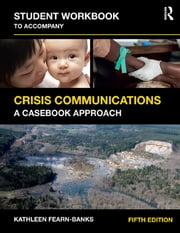 Student Workbook to Accompany Crisis Communications - A Casebook Approach ebook by Kathleen Fearn-Banks