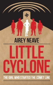 Little Cyclone - The Girl who Started the Comet Line ebook by Airey Neave