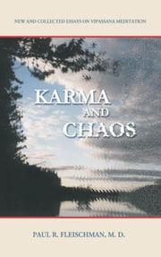 Karma and Chaos - New and Collected Essays on Vipassana Meditation ebook by Paul R. Fleischman, MD