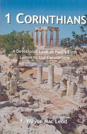 1 Corinthians - A Devotional Look at Paul's First Letter to the Corinthians ebook by F. Wayne Mac Leod