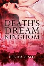 Death's Dream Kingdom ebook by Jessica Penot