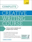 Complete Creative Writing Course - Your complete companion for writing creative fiction eBook by Chris Sykes