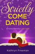 Strictly Come Dating (The Kathryn Freeman Romcom Collection, Book 3) ebook by Kathryn Freeman