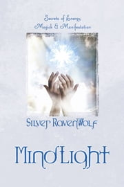 MindLight: Secrets of Energy Magick & Manifestation ebook by Silver RavenWolf