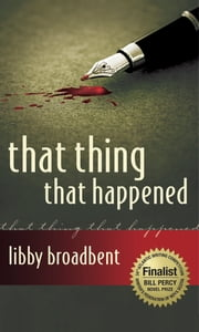 That Thing That Happened ebook by Libby Broadbent