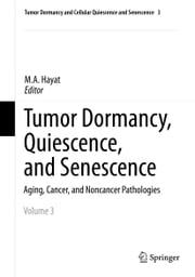 Tumor Dormancy, Quiescence, and Senescence, Vol. 3 - Aging, Cancer, and Noncancer Pathologies ebook by M.A. Hayat