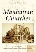Manhattan Churches ebook by Richard Panchyk, Timothy Cardinal Dolan