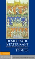 Democratic Statecraft - Political Realism and Popular Power ebook by J. S. Maloy