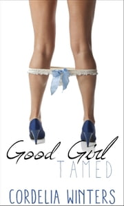 Good Girl Tamed (Good Girl #2) - Light BDSM, Spanking ebook by Cordelia Winters