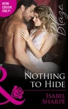 Nothing To Hide (Mills & Boon Blaze) (The Wrong Bed, Book 57) ebook by Isabel Sharpe