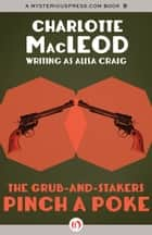 The Grub-and-Stakers Pinch a Poke ebook by Charlotte MacLeod