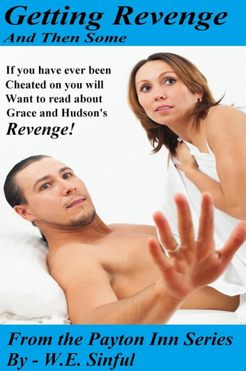 Getting Revenge And Then Some From The Payton Inn Series: If You Have Ever Been Cheated On You Will Want To Read About Grace And Hudson's Revenge ebook by W.E. Sinful