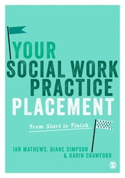 Your Social Work Practice Placement - From Start to Finish ebook by Ian Mathews,Mrs Diane Simpson,Karin Crawford