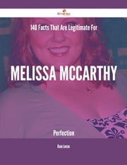 140 Facts That Are Legitimate For Melissa McCarthy Perfection ebook by Diane Lawson