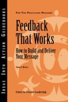 Feedback That Works ebook by Center for Creative Leadership (CCL),Sloan R. Weitzel