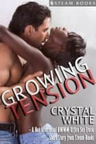 Growing Tension ebook by Crystal White, Steam Books