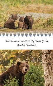 The Humming Grizzly Bear Cubs ebook by Amelia Lionheart