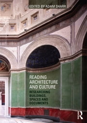Reading Architecture and Culture - Researching Buildings, Spaces and Documents ebook by Adam Sharr