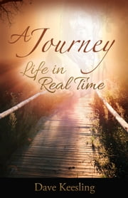 A Journey - Life in Real Time ebook by Dave Keesling