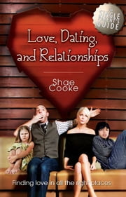 Single Parent's Guide to Love, Dating, and Relationships: Finding Love in all the Right Places ebook by Shae Cooke