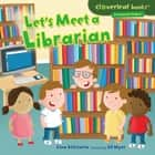 Let's Meet a Librarian ebook by Ed Myer, Gina Bellisario