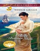 A Baby Between Them (Mills & Boon Love Inspired Historical) (Irish Brides, Book 3) ebook by Winnie Griggs