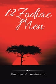 12 Zodiac Men ebook by Carolyn M. Anderson