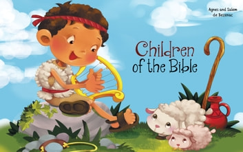 Children of the Bible - Learning values of character from kids in Bible times ebook by Agnes de Bezenac,Salem de Bezenac
