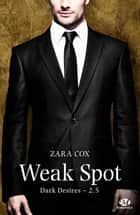 Weak Spot - Dark Desires, T2.5 ebook by Élodie Coello, Zara Cox