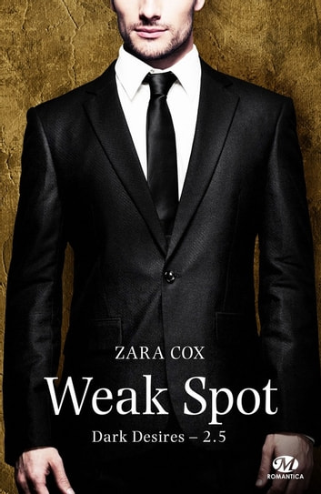 Weak Spot - Dark Desires, T2.5 eBook by Zara Cox