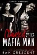 Claimed by Her Mafia Man ebook by Sam Crescent