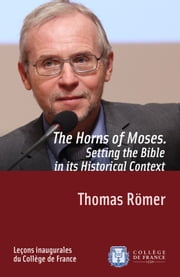 The Horns of Moses. Setting the Bible in its Historical Context ebook by Thomas Römer