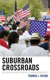 Suburban Crossroads - The Fight for Local Control of Immigration Policy ebook by Thomas J. Vicino
