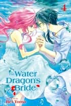 The Water Dragon's Bride, Vol. 4 ebook by Rei Toma