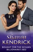 Bought for the Sicilian Billionaire's Bed (Mills & Boon Modern) ebook by Sharon Kendrick