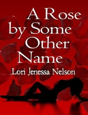 A Rose By Some Other Name ebook by Lori Jenessa Nelson