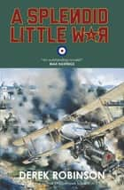 A Splendid Little War ebook by Derek Robinson