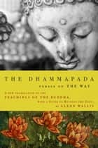 The Dhammapada - Verses on the Way ebook by Buddha, Glenn Wallis