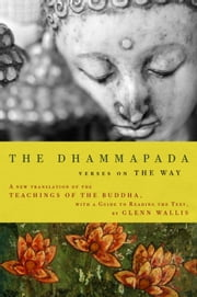 The Dhammapada - Verses on the Way ebook by Buddha,Glenn Wallis