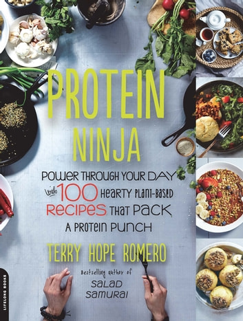 Protein Ninja - Power through Your Day with 100 Hearty Plant-Based Recipes that Pack a Protein Punch ebook by Terry Hope Romero