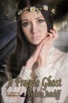 A Fragile Ghost ebook by Violetta Antcliff