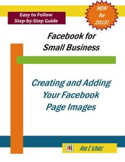 Creating and Adding Your Facebook Page Images ebook by Ann E Schutz